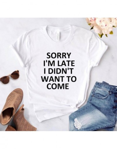 sorry i'm late i didn't want to come Print Women Tshirt Cotton Casual Funny T Shirt For Lady Top Tee Hipster Drop Ship T-21 ...