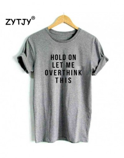 hold on let me overthink this Print Women tshirt Casual Cotton Hipster Funny t shirt For Girl Lady Top Tumblr Drop Ship BA-2...