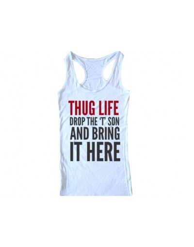 """THUG LIFE DROP THE """"T"""" SON AND BRING IT HERE tee Unisex Womens T-shirt Crop Tank Top - white - 4Z3989976351-1"""