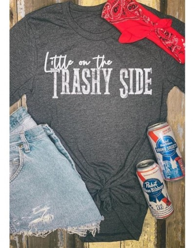 Little On The Trashy Side T-Shirt Gray Tops Tee Summer Fashion Letter Print Tee Shirt Women 2019 Casual Loose Top Female cam...